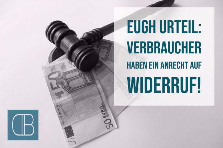 Neues Urteil vom EuGH: Verbraucher haben ein Anrecht auf Widerruf