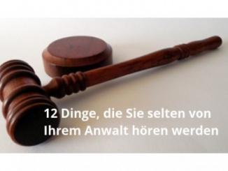 12 Dinge, die Sie von Ihrem Anwalt selten hören werden